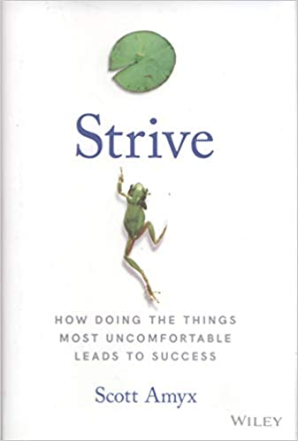 Strive: How Doing The Things Most Uncomfortable Leads to ...