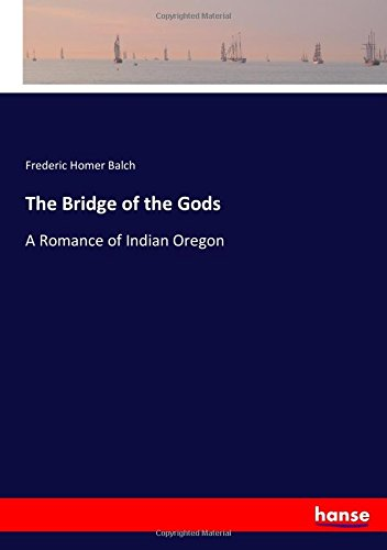 Read Online The Bridge of the Gods: A Romance of Indian Oregon PDF