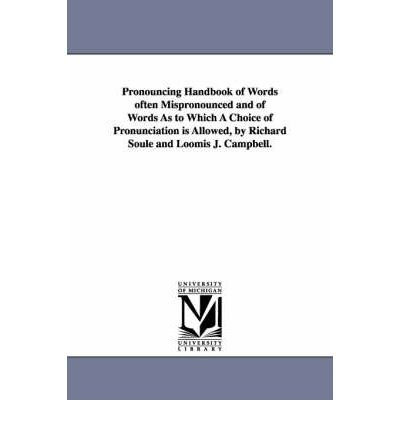 - Pronouncing Handbook of Words Often Mispronounced and of Words As to Which A Choice of Pronunciation is Allowed, by Richard Soule and Loomis J. Campbell. (Paperback) - Common