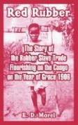 Red Rubber: The Story of the Rubber Slave Trade Flourishing on the Congo on the Year of Grace 1906