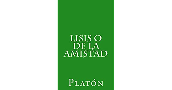 Lisis o de la amistad (Spanish Edition) eBook: Platón, Patricio de Azcárate: Amazon.com.br: Loja Kindle