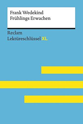 Frühlings Erwachen von Frank Wedekind: Lektüreschlüssel mit Inhaltsangabe, Interpretation, Prüfungsaufgaben mit Lösungen, Lernglossar. (Reclam Lektüreschlüssel XL)