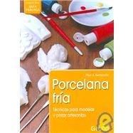 Porcelana Fria/ Cold Porcelain: Tecnicas Para Modelar Y Pintar Artesanias