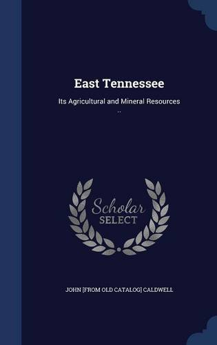 East Tennessee: Its Agricultural and Mineral Resources .. PDF