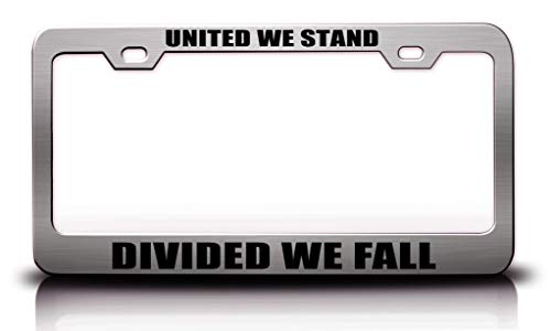 Custom Brother - United WE Stand Divided WE Fall Social Quotes Steel Metal License Plate Frame Ch (United We Stand Divided We Fall Quote)