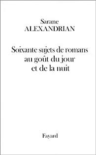 60 sujets de romans au goût du jour et de la nuit par Sarane Alexandrian