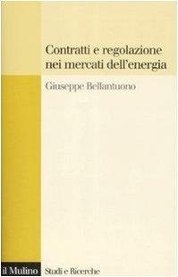 Contratti e regolazione nei mercati dell'energia Copertina flessibile – 23 apr 2009 Giuseppe Bellantuono Il Mulino 8815131094 DIRITTO