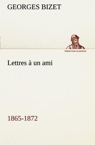 Lettres à un ami, 1865-1872 (TREDITION CLASSICS)  [Bizet, Georges] (Tapa Blanda)