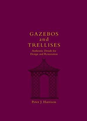 Gazebos and Trellises: Authentic Details for Design and Restoration (Designs Gazebo)