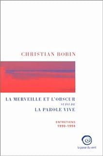 La merveille et l'obscur ; suivi de La parole vive, 1990-1994, Bobin, Christian