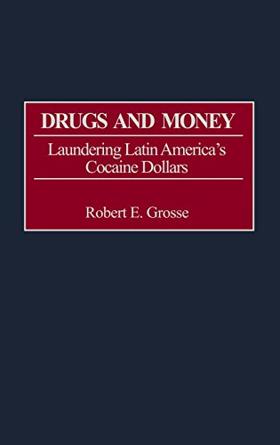 Drugs and Money: Laundering Latin America's Cocaine Dollars