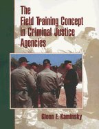 Read Online Field Training Concept in Criminal Justice Agencies (02) by Kaminsky, Glenn F [Paperback (2000)] pdf epub