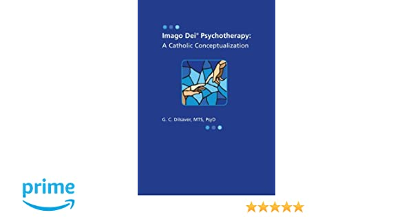 Imago Dei Psychotherapy: A Catholic Conceptualization: Dr
