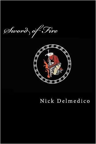 Sword of Fire: Nick Delmedico: 9781588840202: Amazon com: Books