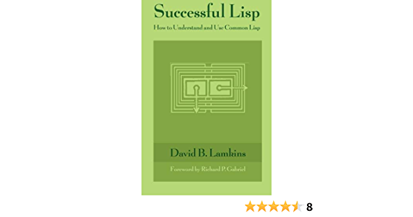 Successful Lisp: How to Understand and Use Common Lisp ...
