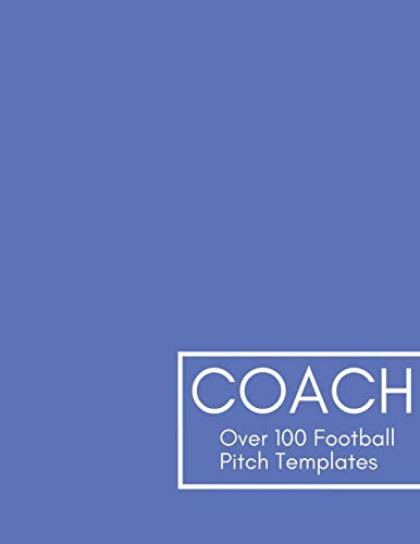 Coach Over 100 Football Pitch Templates: Big 8.5x11 Journal Notebook for Football Tactics and Plays I Great Playbook