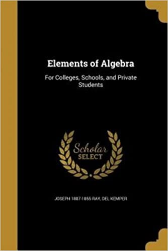Book Elements of Algebra: For Colleges, Schools, and Private Students