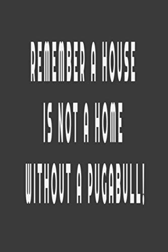 Remember, a house is not a home without a Pugabull!: Remember Dog Notebook,Remember Dog  Journal,Office Humour Dog  Journal, Remember Gift For ... Lined Blank Notebook Journal,120 Pages, 6x9 1