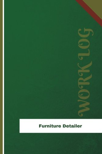 Read Online Furniture Detailer Work Log: Work Journal, Work Diary, Log - 126 pages, 6 x 9 inches (Orange Logs/Work Log) PDF