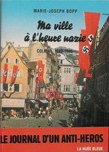 Ma ville à l'heure nazie : Colmar 1940-1945 par Marie-Joseph Bopp