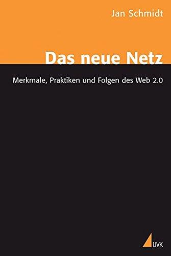 Das neue Netz: Merkmale, Praktiken und Folgen des Web 2.0