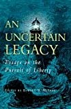 img - for An Uncertain Legacy: Essays on the Pursuit of Liberty book / textbook / text book
