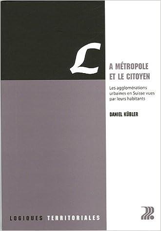 Livre gratuits en ligne La métropole et le citoyen : Les agglomérations urbaines en Suisse vues par leurs habitants pdf