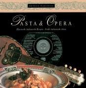 Pasta e Opera: Klassische italienische Rezepte - große italienische Arien
