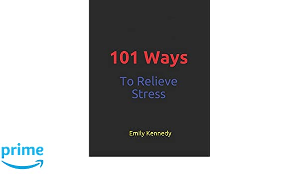 101 Ways To Relieve Stress: Emily Blake Kennedy: 9781980291107: Amazon.com:  Books
