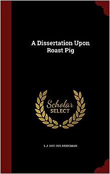 Book A Dissertation Upon Roast Pig