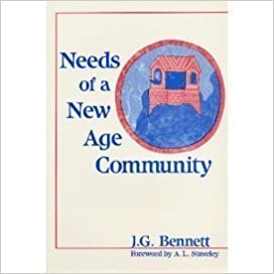 Needs of a New Age Community: Talks on Spiritual Community and Fourth Way Schools by John G. Bennett (1991-05-27)