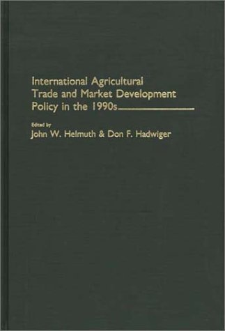International Agricultural Trade and Market Development Policy in the 1990s: (Contributions in Economics and Economic History)