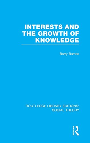 Interests and the Growth of Knowledge (RLE Social Theory) (Routledge Library Editions: Social Theory) (Volume 32)