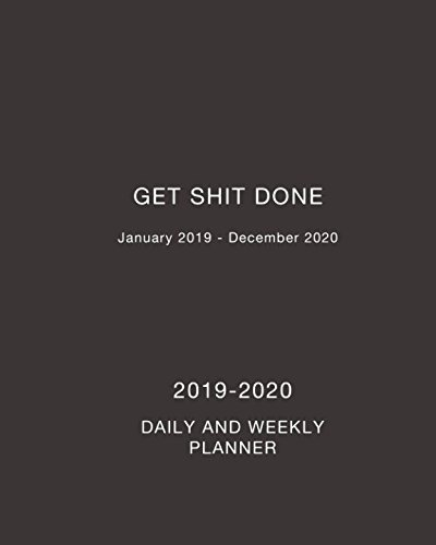 2019-2020 Get Shit Done Daily and Weekly