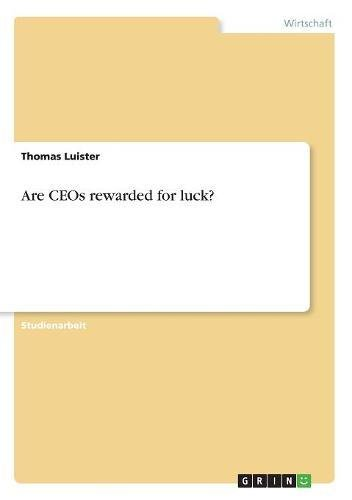 Are CEOs rewarded for luck? Taschenbuch – 25. Juni 2007 Thomas Luister GRIN Verlag 3638668738 Management