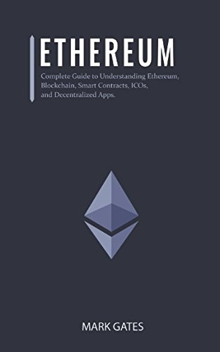 Ethereum: Complete Guide to Understanding Ethereum, Blockchain, Smart Contracts, ICOs, and Decentralized Apps. Includes guides on buying Ether, Cryptocurrencies and Investing in ICOs.