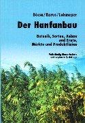 Der Hanfanbau: Botanik, Sorten, Anbau und Ernte, Märkte und Produktlinien