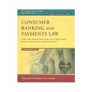Consumer Banking And Payments Law: Credit, Debit, & Stored Value Cards: Checks, Money Orders; E-Sign: Electronic Ban