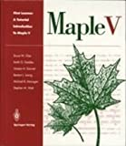 First Leaves : Tutorial Introduction to Maple V, Char, B. W. and Geddes, K. O., 0387976213