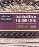 Constitutional Law for a Changing America, Epstein, Lee and Walker, Thomas G., 1568021518