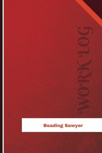 Beading Sawyer Work Log: Work Journal, Work Diary, Log - 126 pages, 6 x 9 inches (Orange Logs/Work ()