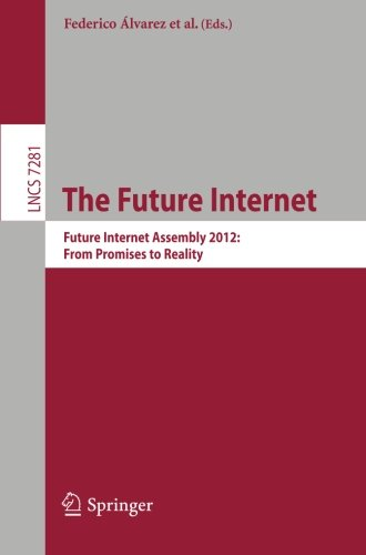 The Future Internet: Future Internet Assembly 2012: From Promises to Reality (Lecture Notes in Computer Science)