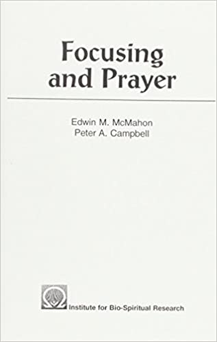 Focusing and Prayer: Edwin M  McMahon, Peter A  Campbell