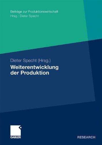 Weiterentwicklung der Produktion: Tagungsband der Herbsttagung 2008 der Wissenschaftlichen Kommission Produktionswirtschaft im VHB (Beiträge zur Produktionswirtschaft) (German Edition)