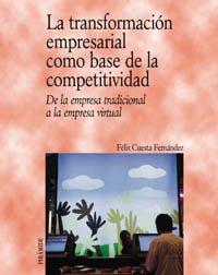 Read Online La transformacion empresarial como base de la competitividad / the Business Transformation as a Basis for Competitiveness: De La Empresa Tradicional a ... (Economia Y Empresa) (Spanish Edition) PDF