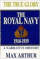 True Glory: Royal Navy, 1914-39