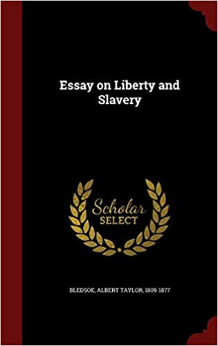 Essay On Liberty And Slavery Albert Taylor  Bledsoe  Essay On Liberty And Slavery Albert Taylor  Bledsoe   Amazoncom Books
