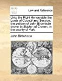 img - for Unto the Right Honourable the Lords of Council and Session, the petition of John Birtwhistle drover in Skipton of Craven, in the county of York. book / textbook / text book