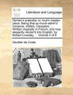 Read Online Hymen's præludia: or, love's master-piece. Being that so-much-admir'd romance, intitled, Cleopatra. ... Written originally in French, and now ... by Robert Loveday. ...  Volume 4 of 8 ebook