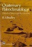 Quaternary Paleoclimatology : Methods of Paleoclimatic Reconstruction, Bradley, Raymond S., 0412531003